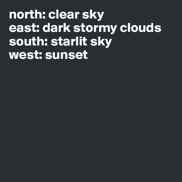 north: clear sky east: dark stormy clouds south: starlit sky west: sunset