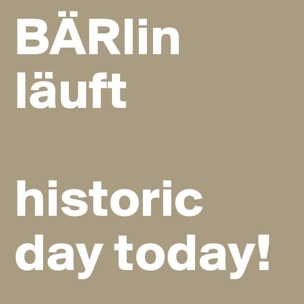 BÄRlin läuft  historic day today!