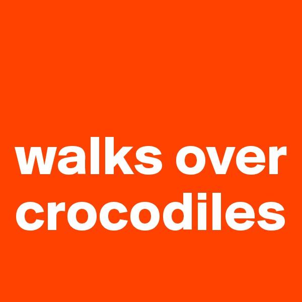walks over crocodiles