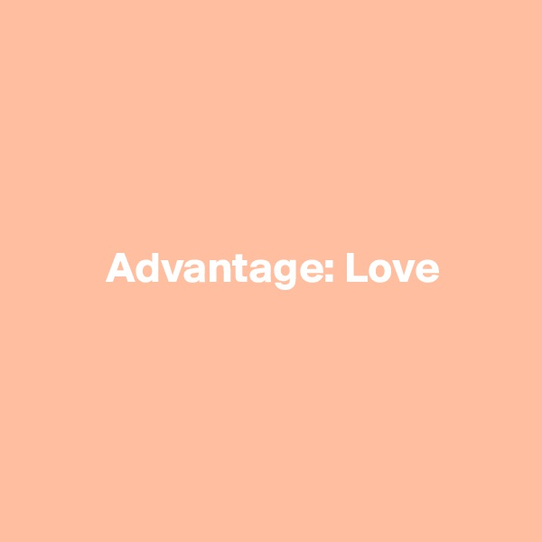 Advantage: Love