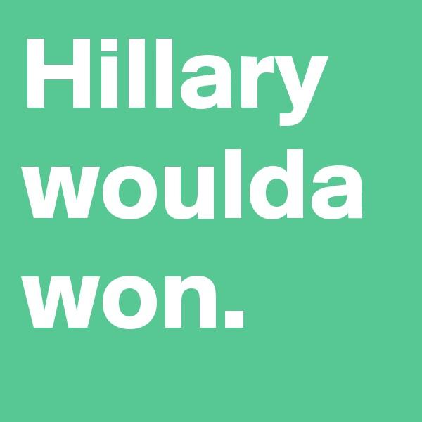 Hillary woulda won.