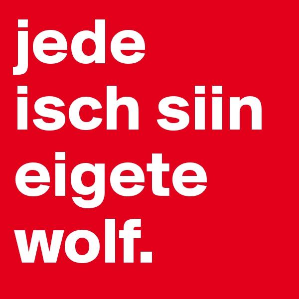 jede isch siin eigete wolf.
