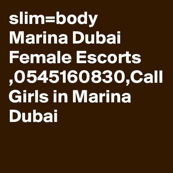 slim=body Marina Dubai Female Escorts ,0545160830,Call Girls in Marina Dubai
