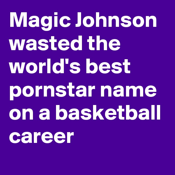 Magic Johnson wasted the world's best pornstar name on a basketball career