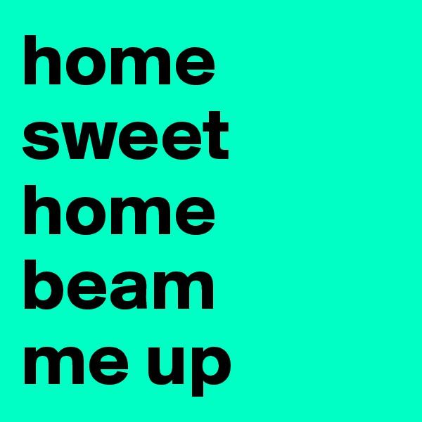 home sweet home beam  me up