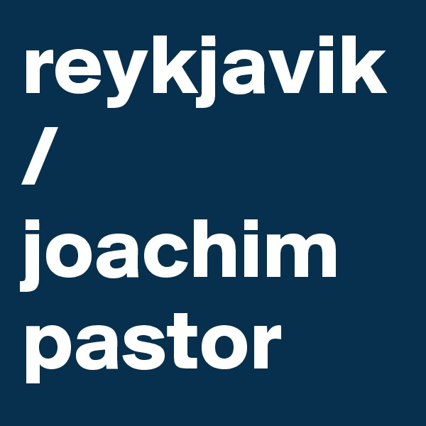 reykjavik / joachim pastor