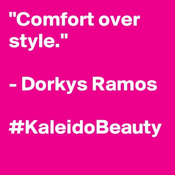 """Comfort over style.""  - Dorkys Ramos   #KaleidoBeauty"