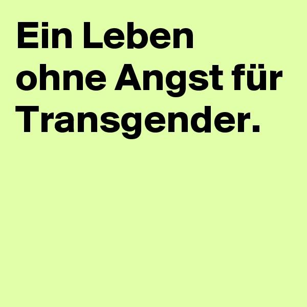 Ein Leben ohne Angst für Transgender.