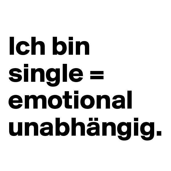 Ich bin single = emotional unabhängig.
