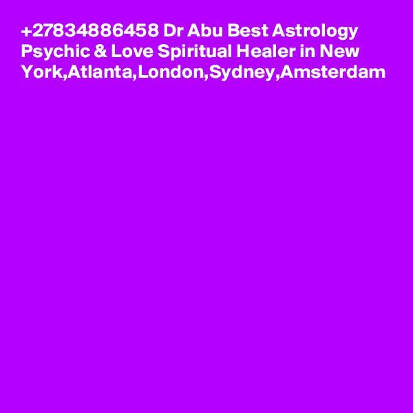 +27834886458 Dr Abu Best Astrology Psychic & Love Spiritual Healer in New York,Atlanta,London,Sydney,Amsterdam