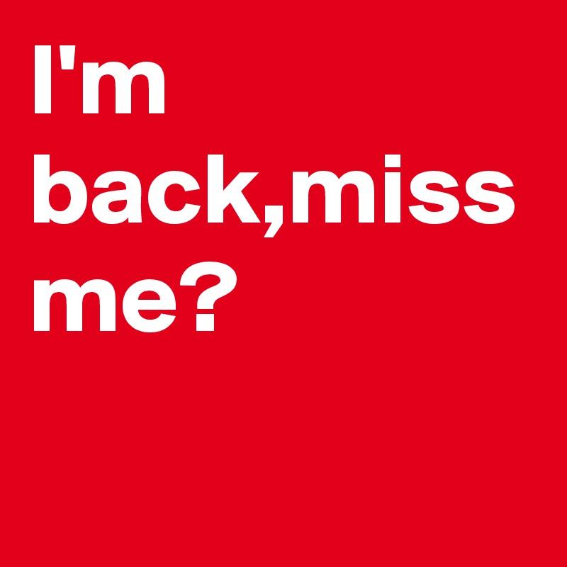 I'm back,miss me?