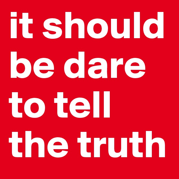 it should be dare to tell the truth