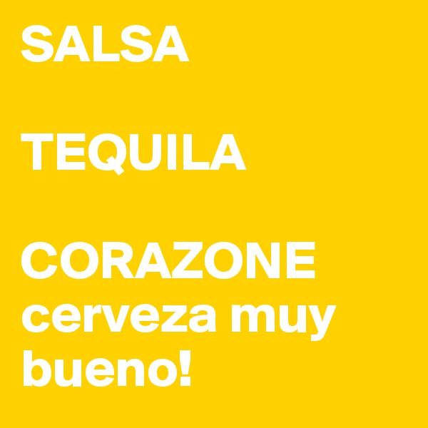 SALSA   TEQUILA  CORAZONE cerveza muy  bueno!