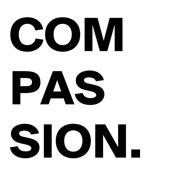 COM PAS SION.