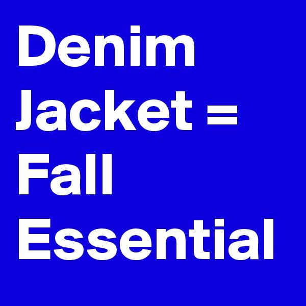 Denim Jacket = Fall Essential