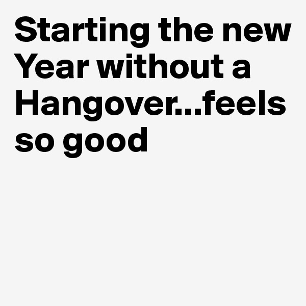Starting the new Year without a Hangover...feels so good
