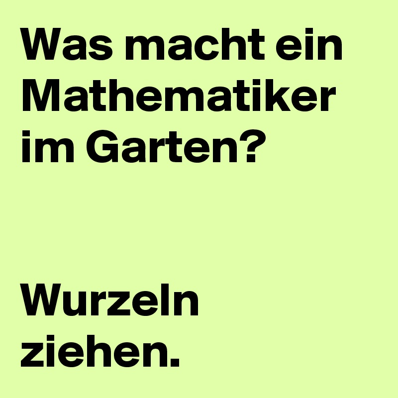 was macht ein mathematiker im garten wurzeln ziehen post by sunny2000 on boldomatic. Black Bedroom Furniture Sets. Home Design Ideas