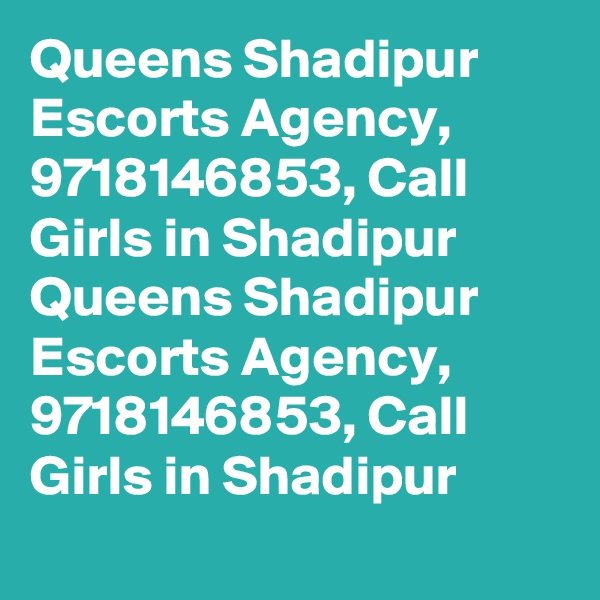 Queens Shadipur Escorts Agency, 9718146853, Call Girls in Shadipur Queens Shadipur Escorts Agency, 9718146853, Call Girls in Shadipur