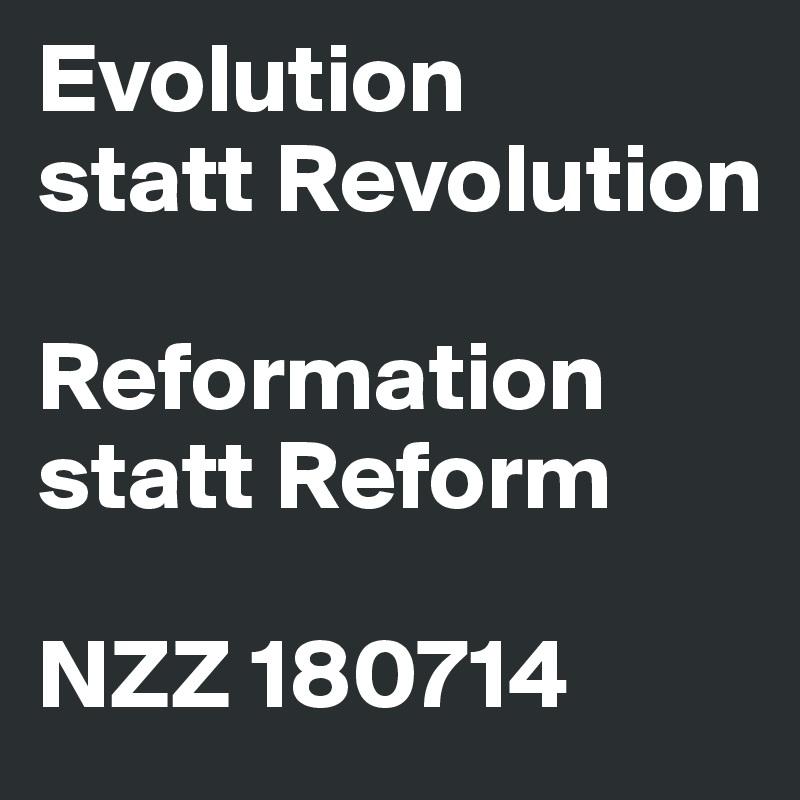 Evolution statt Revolution  Reformation statt Reform  NZZ 180714