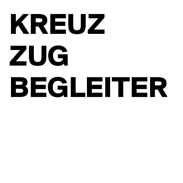 KREUZ ZUG BEGLEITER