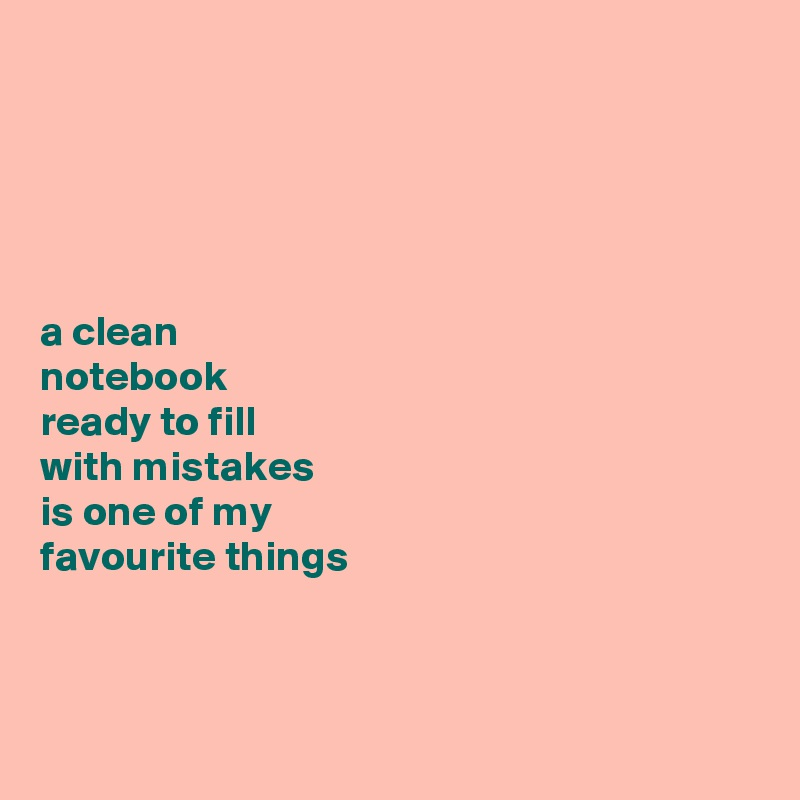 a clean  notebook  ready to fill  with mistakes  is one of my  favourite things