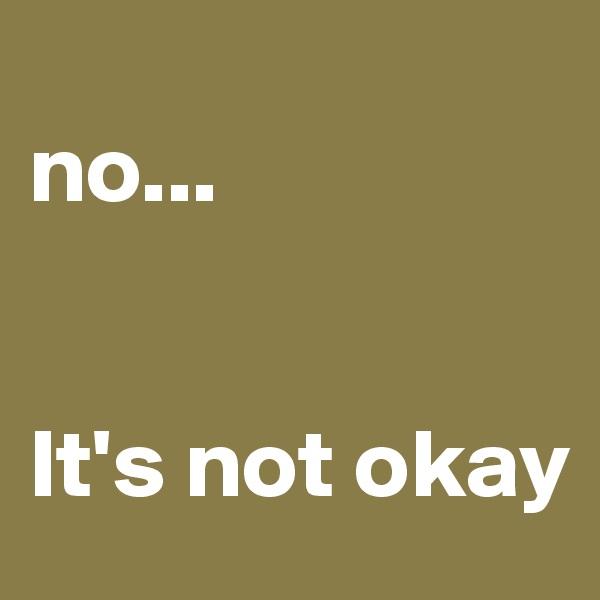 no...   It's not okay