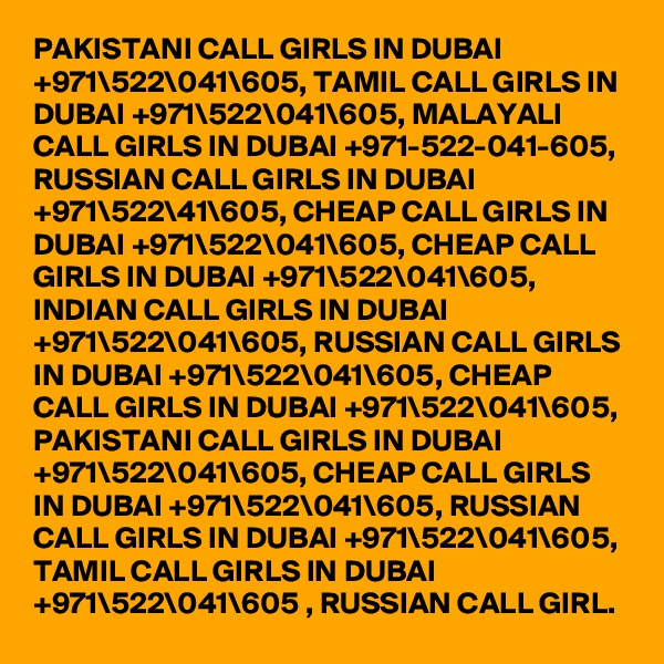 PAKISTANI CALL GIRLS IN DUBAI +971\522\041\605, TAMIL CALL GIRLS IN DUBAI +971\522\041\605, MALAYALI CALL GIRLS IN DUBAI +971-522-041-605, RUSSIAN CALL GIRLS IN DUBAI +971\522\41\605, CHEAP CALL GIRLS IN DUBAI +971\522\041\605, CHEAP CALL GIRLS IN DUBAI +971\522\041\605, INDIAN CALL GIRLS IN DUBAI +971\522\041\605, RUSSIAN CALL GIRLS IN DUBAI +971\522\041\605, CHEAP CALL GIRLS IN DUBAI +971\522\041\605, PAKISTANI CALL GIRLS IN DUBAI +971\522\041\605, CHEAP CALL GIRLS IN DUBAI +971\522\041\605, RUSSIAN CALL GIRLS IN DUBAI +971\522\041\605, TAMIL CALL GIRLS IN DUBAI +971\522\041\605 , RUSSIAN CALL GIRL.