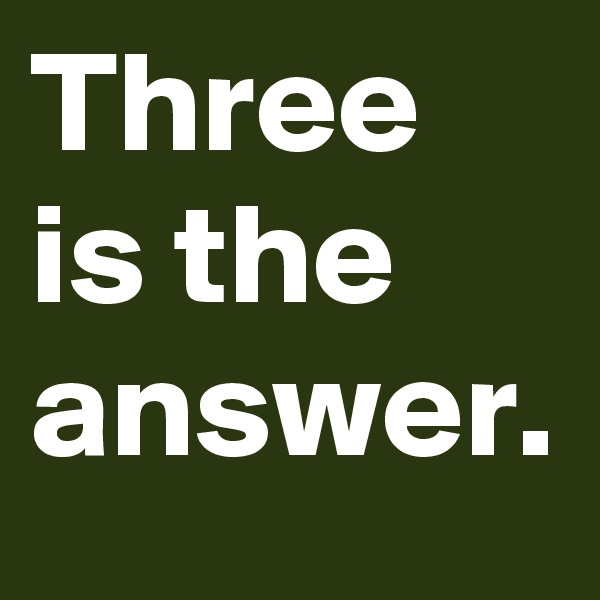 Three is the answer.