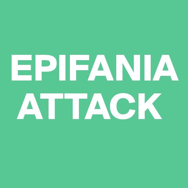 EPIFANIA    ATTACK