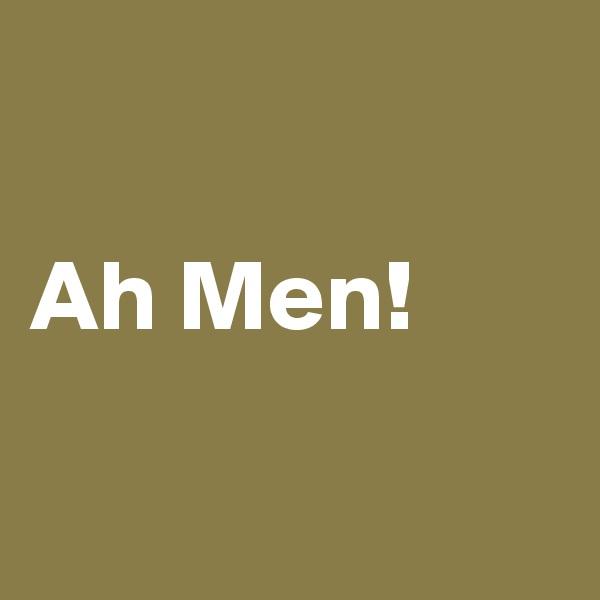 Ah Men!