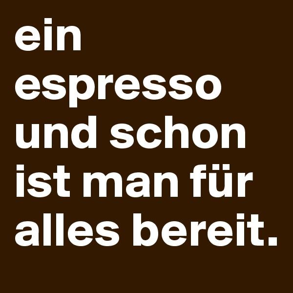 ein espresso und schon ist man für alles bereit.