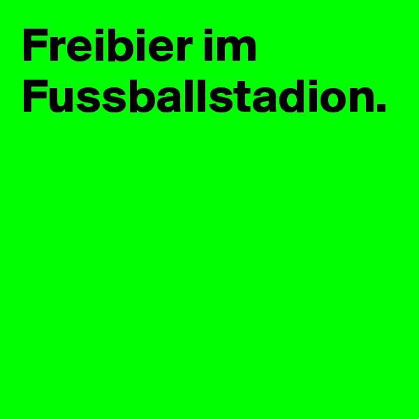 Freibier im Fussballstadion.