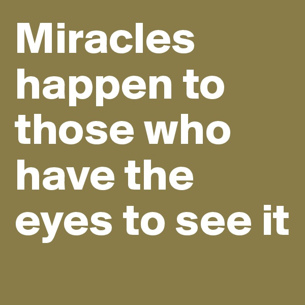 Miracles happen to those who have the eyes to see it
