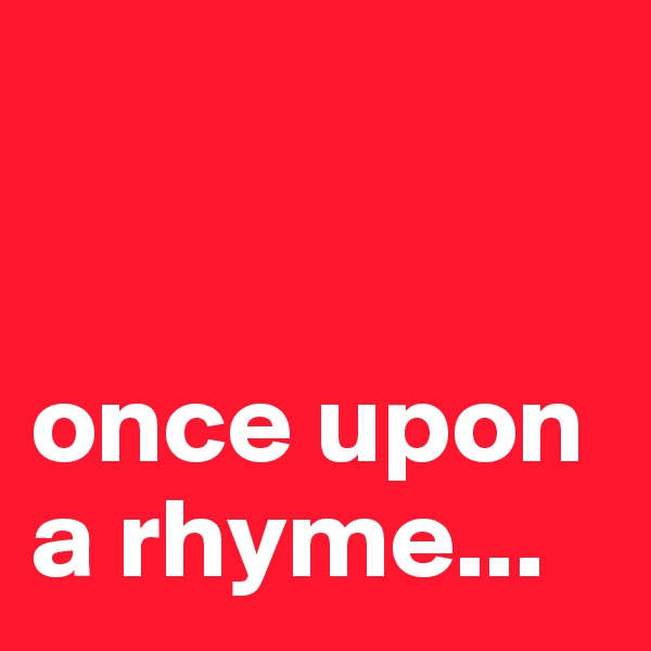 once upon a rhyme...