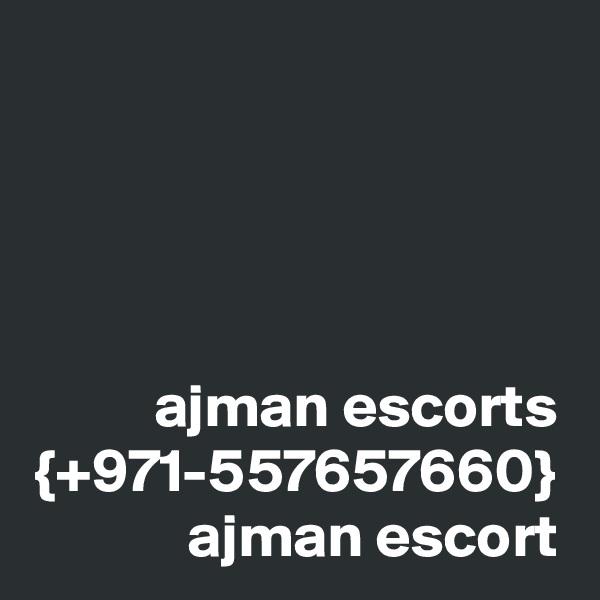 ajman escorts {+971-557657660} ajman escort