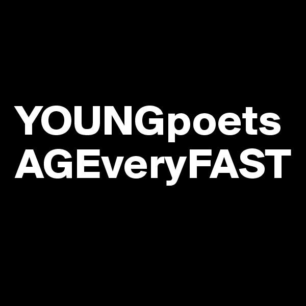 YOUNGpoetsAGEveryFAST