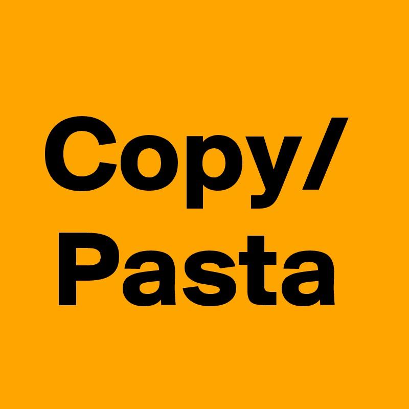 Copy/ Pasta
