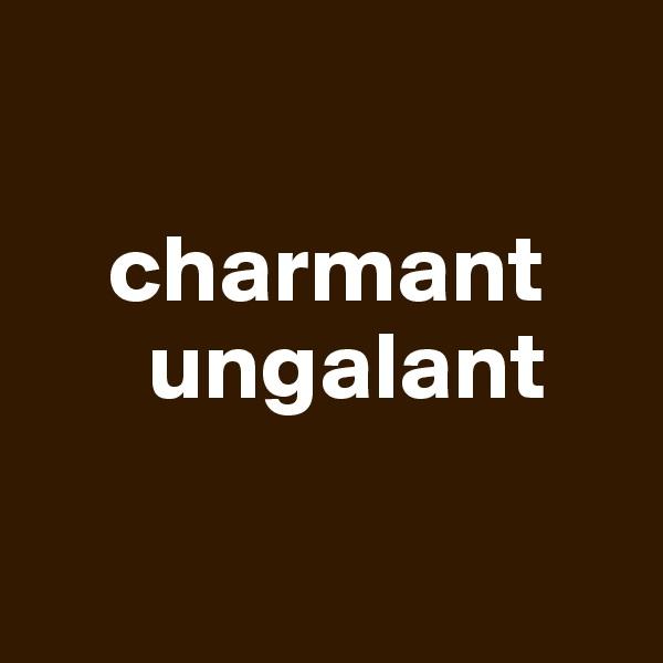 charmant       ungalant