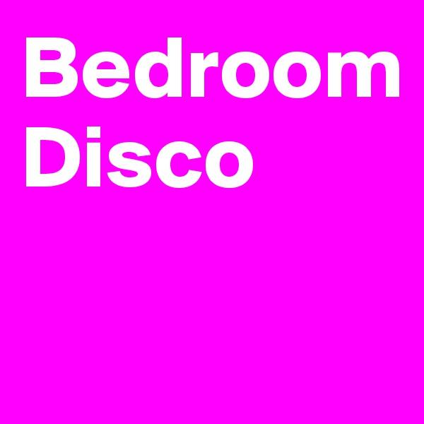 Bedroom Disco