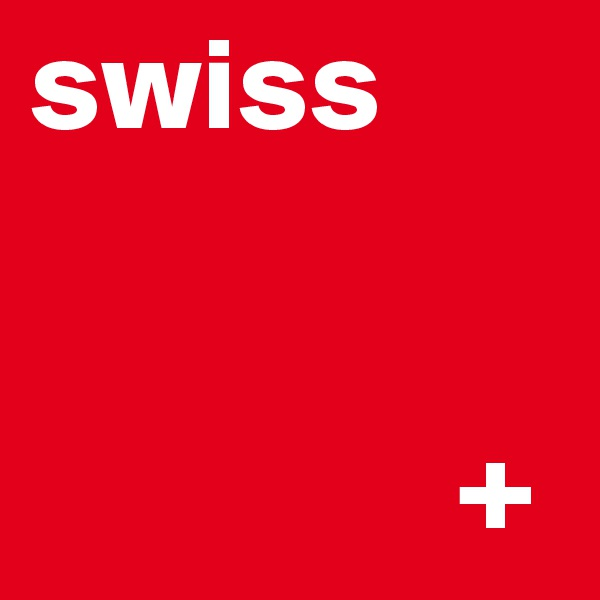 swiss                          +