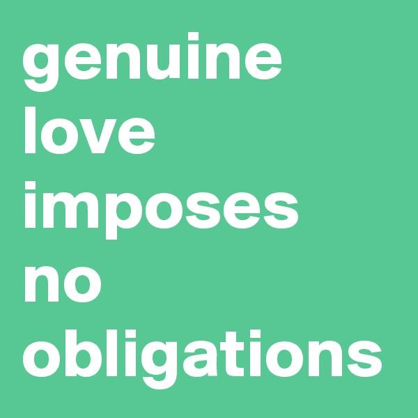 genuine love imposes no obligations