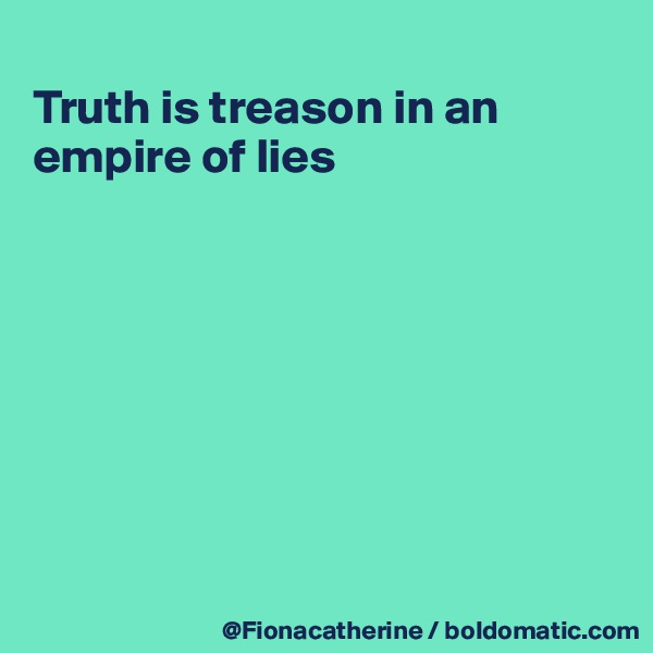 Truth is treason in an empire of lies