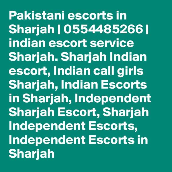Pakistani escorts in Sharjah | 0554485266 | indian escort service Sharjah. Sharjah Indian escort, Indian call girls Sharjah, Indian Escorts in Sharjah, Independent Sharjah Escort, Sharjah  Independent Escorts, Independent Escorts in Sharjah