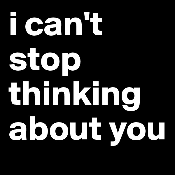 I Can T Stop Thinking Of You Quotes: Szandi.d On Boldomatic