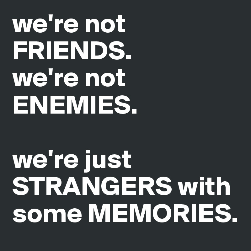 We Re Not Friends Quotes