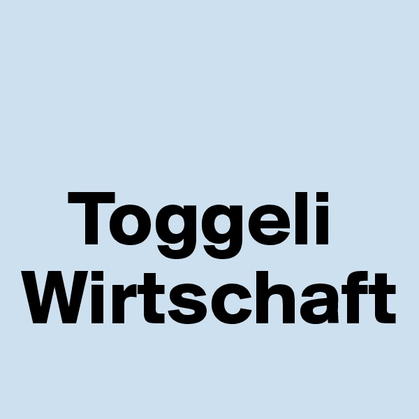 Toggeli Wirtschaft