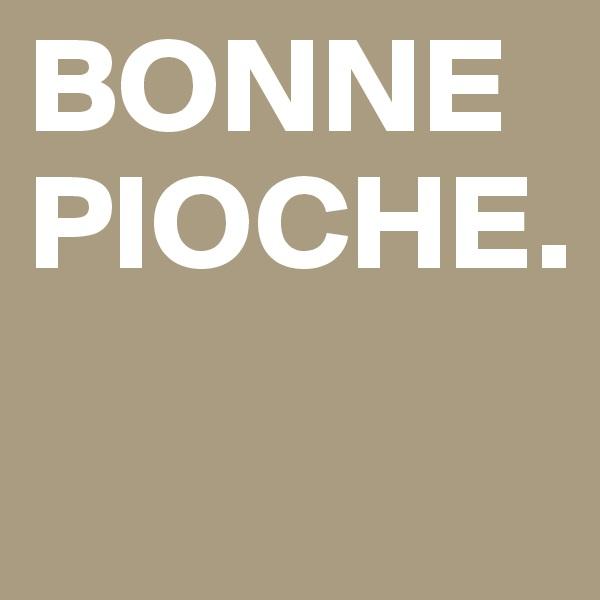 BONNE PIOCHE.
