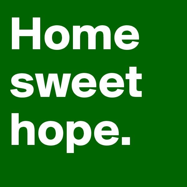 Home sweet hope.