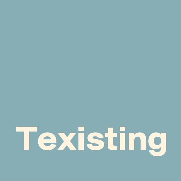 Texisting
