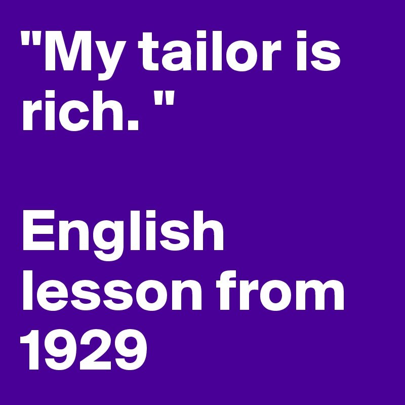 """My tailor is rich. ""  English lesson from 1929"